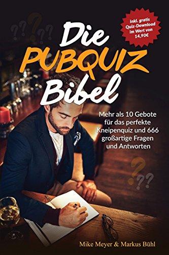 Die PubQuiz Bibel: Mehr als 10 Gebote für das perfekte Kneipenquiz und 666 großartige Fragen und Antworten