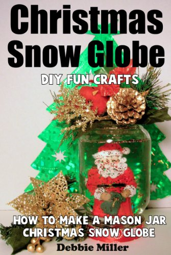 Fun DIY Crafts (How to Make A Mason Jar Snow Globe) (English Edition) ()