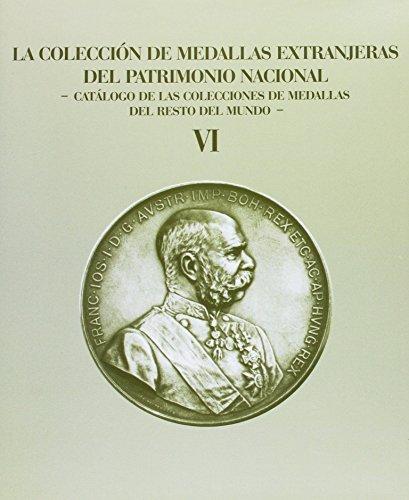 La colección de medallas extranjeras del Patrimonio Nacional: Catálogo de las colecciones de medallas del resto del mundo – Volumen VI (Obras en coedición)