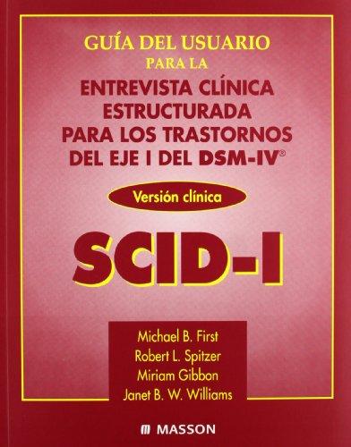 Guía del usuario para la entrevista clínica estructurada para los trastornos del eje I del DSM-IV® SCID-I por M.B. First