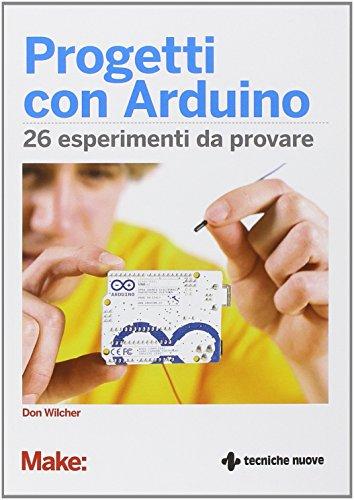Progetti con Arduino. 26 esperimenti da provare