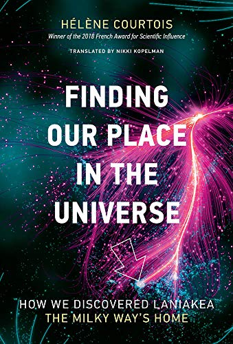 Finding our Place in the Universe - How We Discovered Laniakea the Milky Way`s Home (The MIT Press)