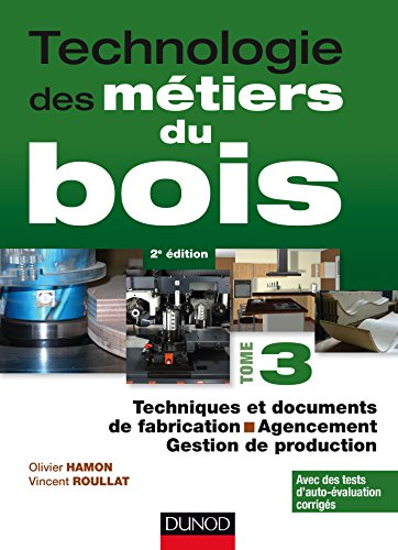 Technologie des métiers du bois - Tome 3 - Techniques et documents de fabrication - Agencement - 2ed par Olivier Hamon