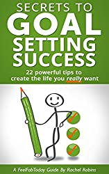 Secrets To Goal Setting Success: 22 powerful tips to create the life you really want (FeelFabToday Guides Book 3) (English Edition)