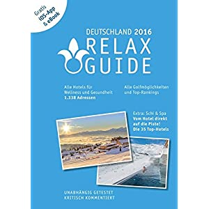RELAX Guide 2016 Deutschland, kritisch getestet: alle Wellness- und  Gesundheitshotels. PLUS: Ski & Spa: die 35 Top-Hotels, GRATIS: Foto iOS-App & ... 35 Top-Hotels, GRATIS: Foto iOS-App und eBook