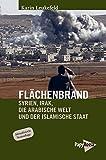 Flächenbrand: Syrien, Irak, die Arabische Welt und der Islamische Staat (Neue Kleine Bibliothek) - Karin Leukefeld