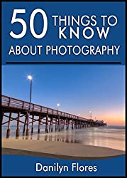 50 Things to Know About Photography: Tricks and Techniques of the Art of Photography (English Edition)