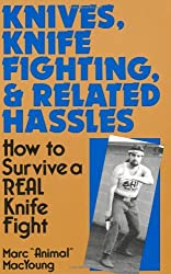 Knives, Knife Fighting, And Related Hassles: How To Survive A Real Knife Fight by Marc Animal MacYoung (1990-01-01)