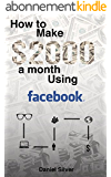 Facebook: Make $2000 a Month Using Facebook - Passive Income System (English Edition)