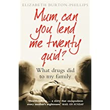 Mum, Can You Lend Me Twenty Quid?: What drugs did to my family