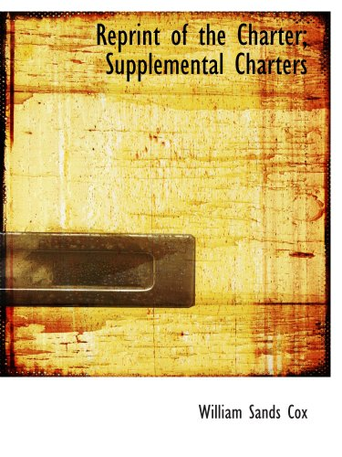Reprint of the Charter; Supplemental Charters