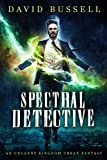 Spectral Detective: An Uncanny Kingdom Urban Fantasy (The Spectral Detective Series Book 1)