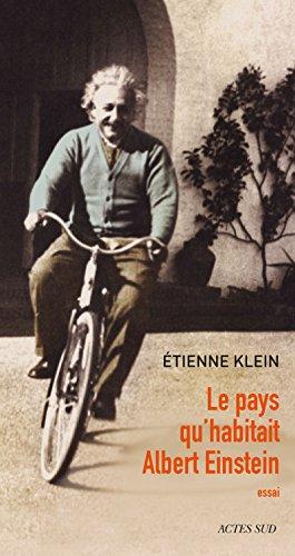 Le pays qu'habitait Albert Einstein (ESSAIS SCIENCES) (French Edition)