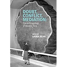 Doubt, Conflict, Mediation: the Anthropology of Modern Time (Journal of the Royal Anthropological Institute Special Issue Book Series)