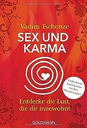 Sex und Karma: Entdecke die Lust, die dir innewohnt - Finde deinen Seelenpartner mit dem Planetencode®