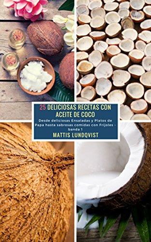 25 Deliciosas Recetas con Aceite de Coco - banda 1: Desde deliciosas Ensaladas y Platos