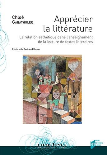Apprécier la littérature: La relation esthétique dans l'enseignement de la lecture de textes littéraires