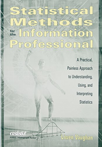 Statistical Methods for the Information Professional: A Practical, Painless Approach to Understanding, Using and Interpreting Statistics (Children of the Promise)