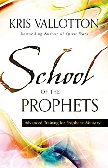 School of the Prophets: Advanced Training for Prophetic Ministry von [Vallotton, Kris]