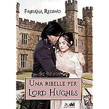 UNA RIBELLE PER LORD HUGHES (Dri Editore)
