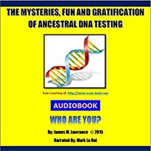 The Mysteries, Fun and Gratification of Ancestral DNA Testing: Who Are You?