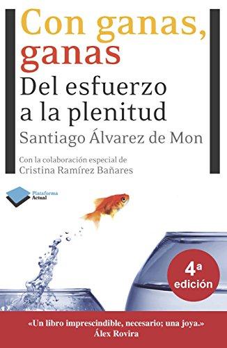 Con Ganas, Ganas: Del Esfuerzo a la Plenitud por Santiago Alvarez De Mon, Cristina Ramirez Banares