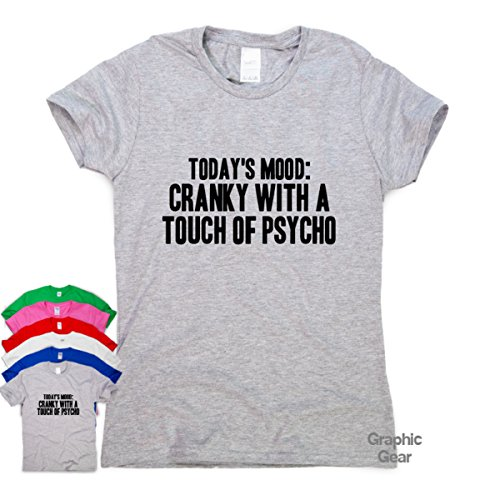 Graphic Gear Womens T-Shirt - Today's Mood Cranky with a Touch of Psycho - Funny Slogan T Shirts
