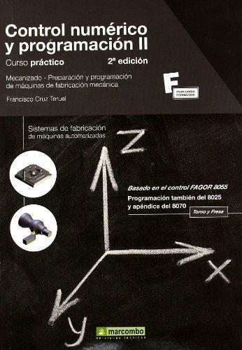 Control Numérico y Programación II (2ª EDICIÓN): Sistemas de fabricación de máquinas automatizadas (MARCOMBO FORMACIÓN) por Francisco Cruz Teruel