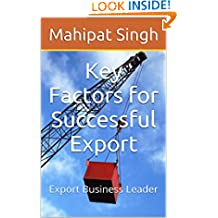 Key Factors for Successful Export: Export Business Leader (Export Import Business Guide Book 2)