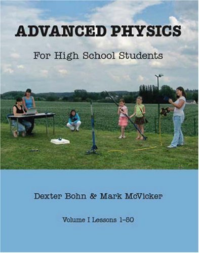 Advanced Physics for High School Students: Volumes I and II (v. 1 and 2) by Bohn, Dexter, McVicker, Mark (2007) Paperback