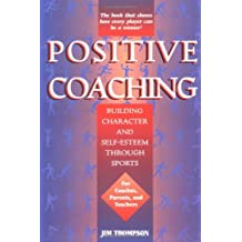 Positive Coaching: Building Character and Self-Esteem Through Youth Sports