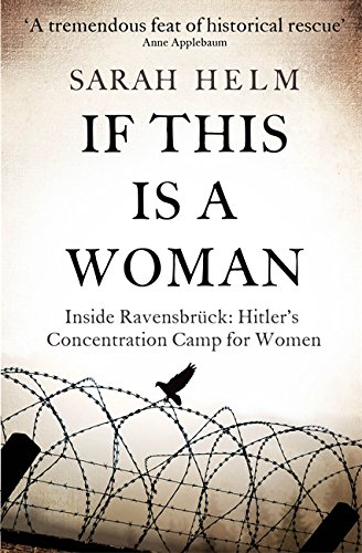If This is a Woman : The Untold Story of Heroism and Survival Inside the Nazi's Women-only Concentration Camp