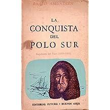 LA CONQUISTA DEL POLO SUR. Expedición del Fram (1910-1912)