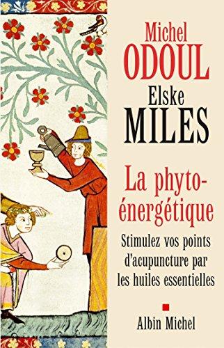 La Phyto-énergétique : Stimulez vos points d'acupuncture par les huiles essentielles (Développement personnel) par Michel Odoul, Elske Miles