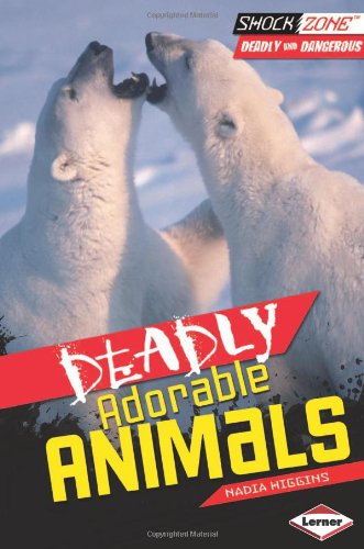 Deadly Adorable Animals (Shockzone: Deadly and Dangerous)