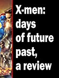 X-men: days of future past, a review (English Edition)