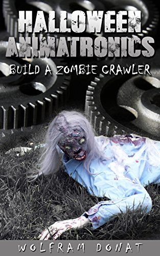 Halloween Animatronics: Build a Zombie Crawler (English Edition)