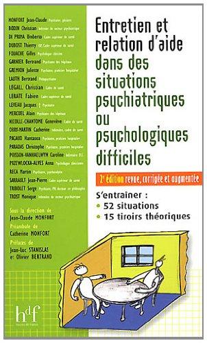Entretien et relation d'aide dans les situations psychiatriques ou psychologiques difficiles. 2°Ed.