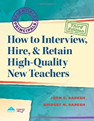 How to Interview, Hire, and Retain High-Quality New Teachers: Essentials for Principals