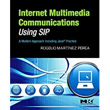Internet Multimedia Communications Using SIP: A Modern Approach Including Java Practice (Morgan Kaufmann Series in Networking) (Morgan Kaufmann Series in Networking (Hardcover))
