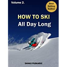 How to ski all day long - The Truth About Skiing Volume 2 (English Edition)