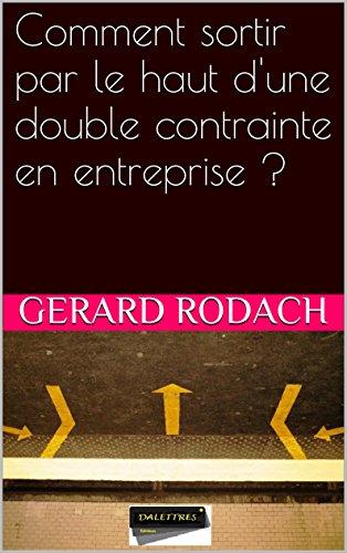Comment sortir par le haut d'une double contrainte en entreprise ?