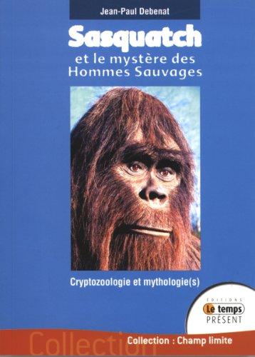 Sasquatch et le mystère des Hommes Sauvages : Cryptozoologie et mythologie(s) dans le Pacifique Nord-Ouest