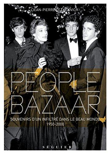 People Bazaar - Souvenirs d'un infiltré dans le beau monde. 1950-2000