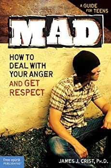 Mad: How to Deal with Your Anger and Get Respect (English Edition) de [Crist Ph.D., James J.]