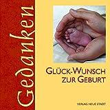 Glück-Wunsch zur Geburt (Gedanken) -
