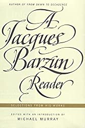 A Jacques Barzun Reader: Selections from His Works by Jacques Barzun (2001-12-24)