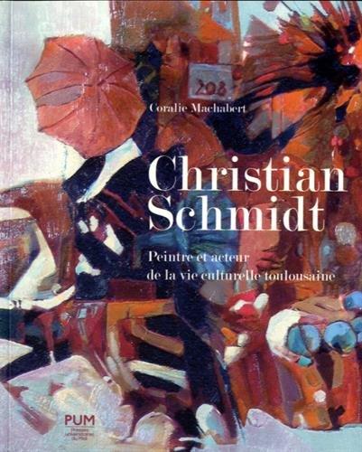 Christian Schmidt : Peintre et acteur de la vie culturelle toulousaine (1919-2003)