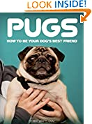 #10: Pugs: How to Be Your Dog's Best Friend: From preparing your home to leash training, health tips and more. (101 Publishing: Pets Series)