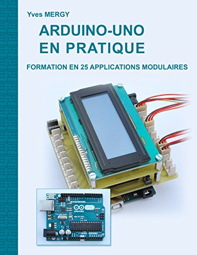 Arduino-uno en pratique: Formation en 25 applications modulaires (French Edition)